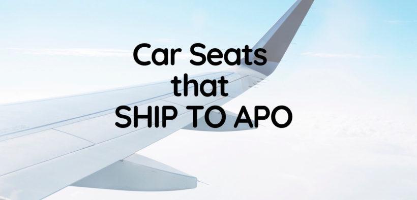 Car Seats That Ship to APO- 2019
