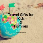 The Best and Most Useful Travel Gifts for Kids and Families